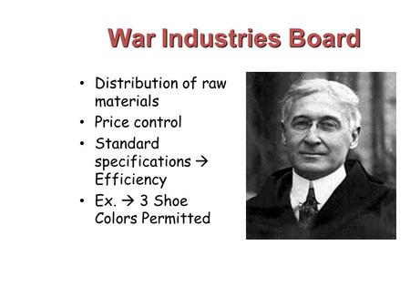 War Industries Board Distribution of raw materials Price control Standard specifications  Efficiency Ex.  3 Shoe Colors Permitted.