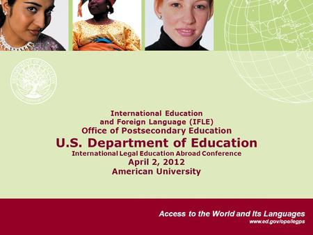 International Education and Foreign Language (IFLE) Office of Postsecondary Education U.S. Department of Education International Legal Education Abroad.