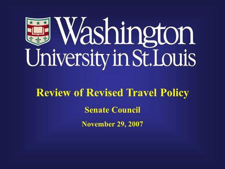 Review of Revised Travel Policy Senate Council November 29, 2007.