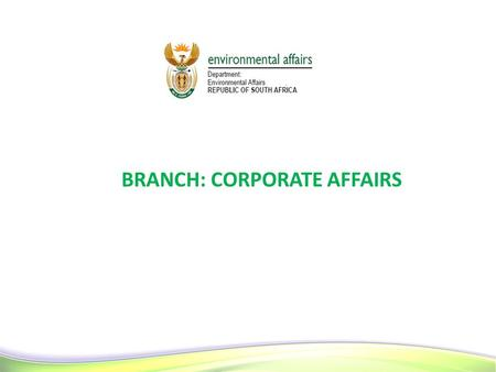 1 1 BRANCH: CORPORATE AFFAIRS 1. CORPORATE MANAGEMENT SERVICES To provide financial and strategic support services that enhance service delivery by the.