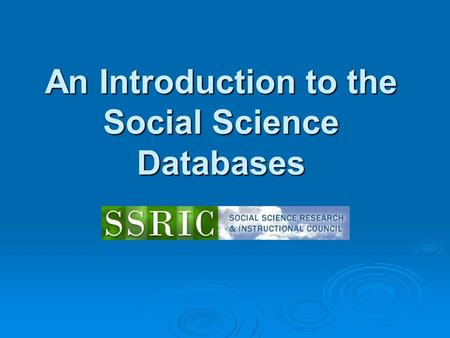 An Introduction to the Social Science Databases. Workshop Agenda  Overview  Data Archives ICPSR ICPSR Field Field Roper Roper  Survey Documentation.