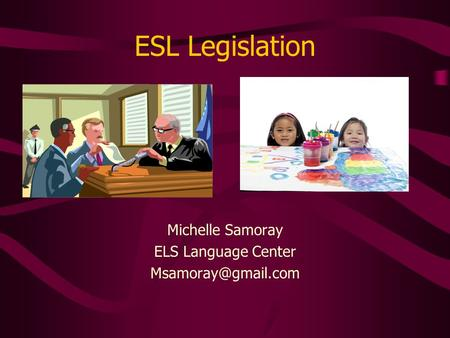 ESL Legislation Michelle Samoray ELS Language Center