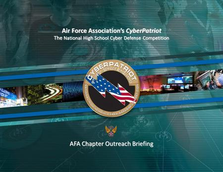 1 Air Force Association's CyberPatriot The National High School Cyber Defense Competition AFA Chapter Outreach Briefing.