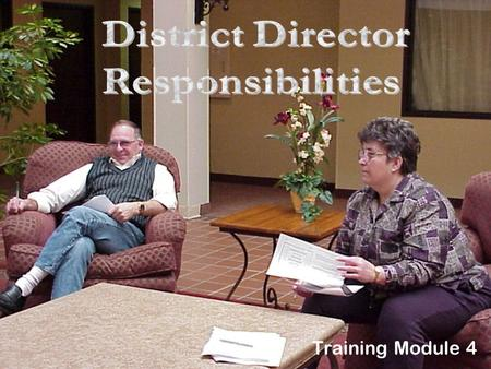 Training Module 4. What You'll Learn In This Module What the characteristics are of a successful Director? What the duties are of District Directors?