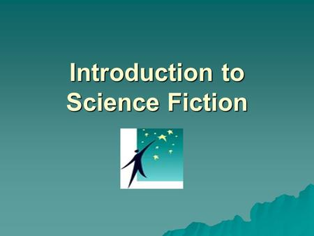 Introduction to Science Fiction.  Science fiction allows us to understand and experience our past, present, and future in terms of an imagined future.