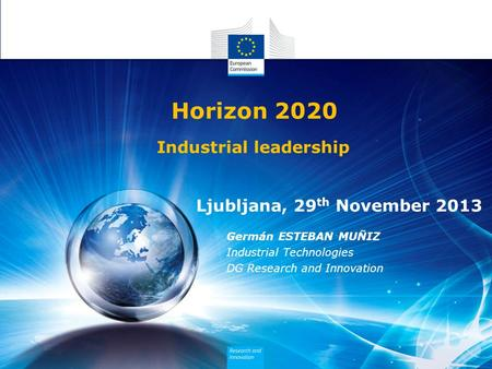 Horizon 2020 Industrial leadership Ljubljana, 29th November 2013