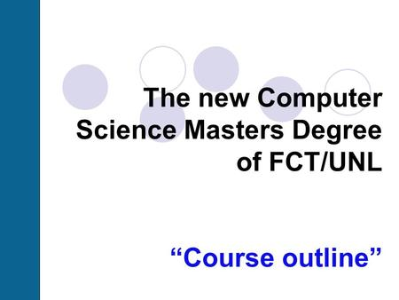 "The new Computer Science Masters Degree of FCT/UNL ""Course outline"""