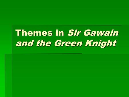 "Themes in Sir Gawain and the Green Knight. Temptation and testing  ""A trial of Gawain's fidelity to his host and of his loyalty to the chivalric ideal."