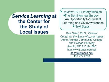 Service Learning at the Center for the Study of Local Issues Review CSLI History/Mission The Semi-Annual Survey: An Opportunity for Student Learning and.