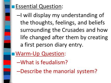 ■ Essential Question: – I will display my understanding of the thoughts, feelings, and beliefs surrounding the Crusades and how life changed after them.