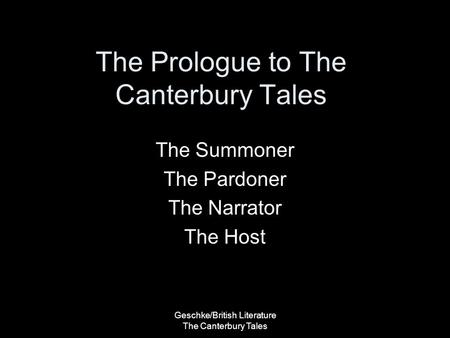 Geschke/British Literature The Canterbury Tales The Prologue to The Canterbury Tales The Summoner The Pardoner The Narrator The Host.