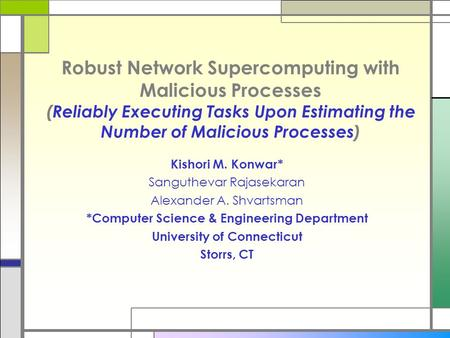 Robust Network Supercomputing with Malicious Processes (Reliably Executing Tasks Upon Estimating the Number of Malicious Processes) Kishori M. Konwar*