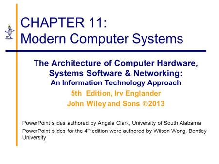 CHAPTER 11: Modern Computer Systems The Architecture of Computer Hardware, Systems Software & Networking: An Information Technology Approach 5th Edition,