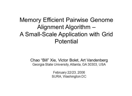 "Chao ""Bill"" Xie, Victor Bolet, Art Vandenberg Georgia State University, Atlanta, GA 30303, USA February 22/23, 2006 SURA, Washington DC Memory Efficient."