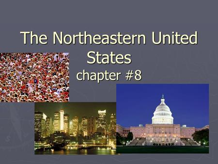 The Northeastern United States chapter #8. Regions of the Northeast ► New England:  ME, NH, VT, MA, CT, RI ► Mid Atlantic States  NY, NJ, PA, DE, MD,