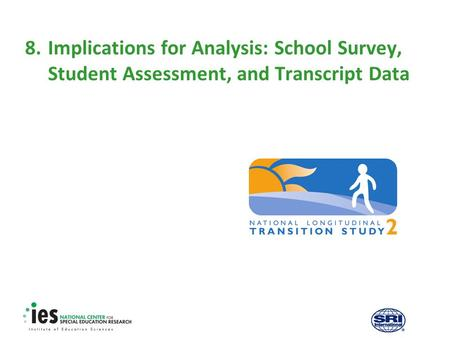 8.Implications for Analysis: School Survey, Student Assessment, and Transcript Data.