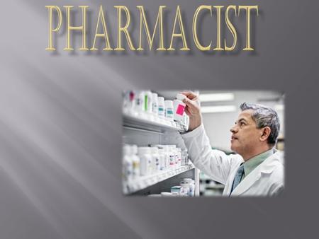 Pharmacists distribute medication from a prescription to individuals. They let the individuals know about dosage, interactions, and side effects from.