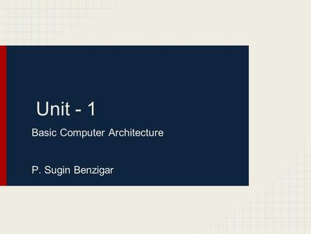 Unit - 1 Basic Computer Architecture P. Sugin Benzigar.