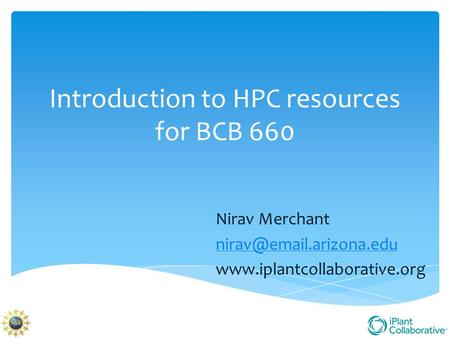 Introduction to HPC resources for BCB 660 Nirav Merchant