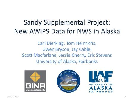 Sandy Supplemental Project: New AWIPS Data for NWS in Alaska Carl Dierking, Tom Heinrichs, Gwen Bryson, Jay Cable, Scott Macfarlane, Jessie Cherry, Eric.