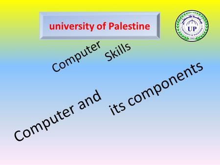 Computer and its components Computer Skills university of Palestine.