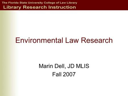 Environmental Law Research Marin Dell, JD MLIS Fall 2007.