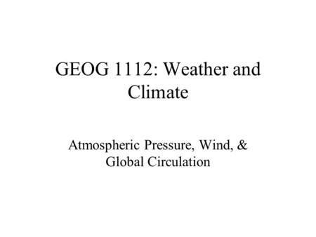 GEOG 1112: Weather and Climate