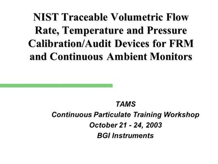NIST Traceable Volumetric Flow Rate, Temperature and Pressure Calibration/Audit Devices for FRM and Continuous Ambient Monitors TAMS Continuous Particulate.
