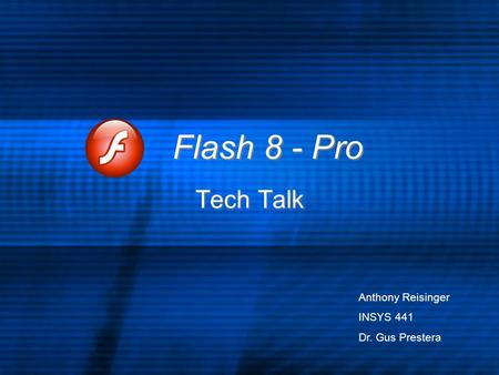 Flash 8 - Pro Tech Talk Anthony Reisinger INSYS 441 Dr. Gus Prestera.