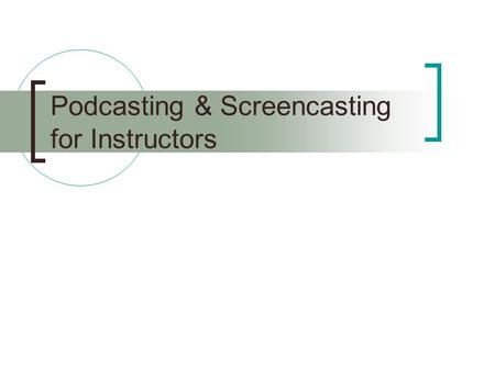 Podcasting & Screencasting for Instructors. What Is Screencasting? A screencast is a video file created by recording audio (your voice plus sound effects)