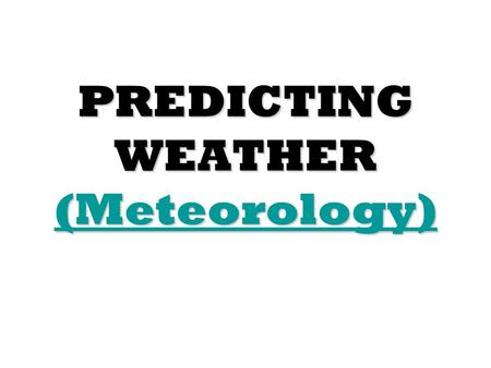 PREDICTING WEATHER (Meteorology)