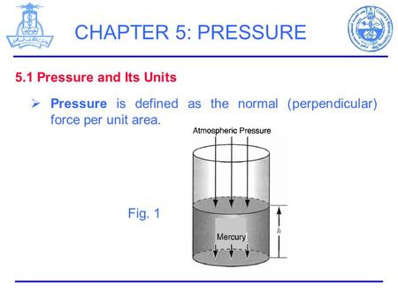 CHAPTER 5: PRESSURE 5.1 Pressure and Its Units