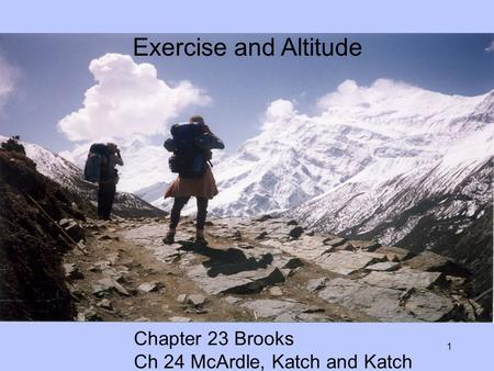 1 Exercise and Altitude Chapter 23 Brooks Ch 24 McArdle, Katch and Katch.