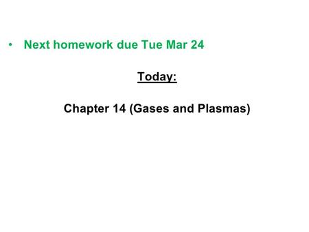 Next homework due Tue Mar 24 Today: Chapter 14 (Gases and Plasmas)