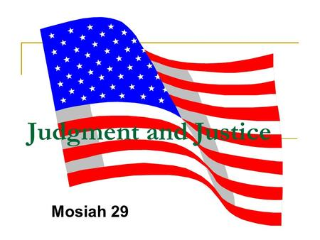 Judgment and Justice Mosiah 29. Moses and the children of Israel Genesis 18: 13-24 13 ¶ … Moses sat to judge the people: and the people stood by Moses.