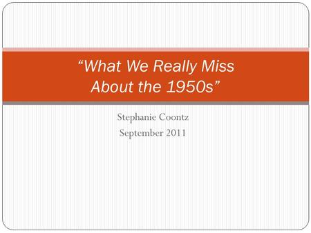 "Stephanie Coontz September 2011 ""What We Really Miss About the 1950s"""