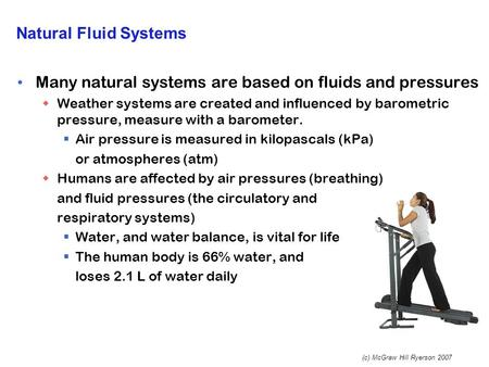 (c) McGraw Hill Ryerson 2007 Natural Fluid Systems Many natural systems are based on fluids and pressures  Weather systems are created and influenced.