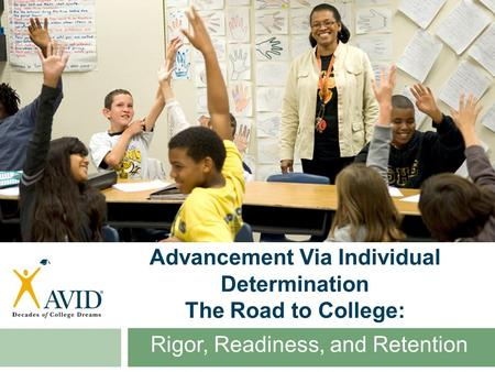 Advancement Via Individual Determination The Road to College: Rigor, Readiness, and Retention.