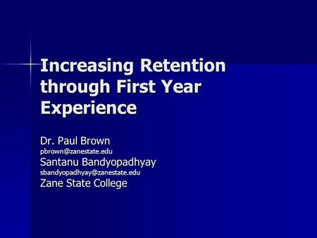 Increasing Retention through First Year Experience Dr. Paul Brown Santanu Bandyopadhyay Zane State College.