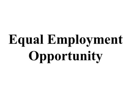 Equal Employment Opportunity. Dimensions of Diversity Religious beliefs Parental Status Marital Status Work Background Geographic Location Military experience.