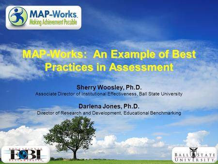MAP-Works: An Example of Best Practices in Assessment Sherry Woosley, Ph.D. Associate Director of Institutional Effectiveness, Ball State University Darlena.