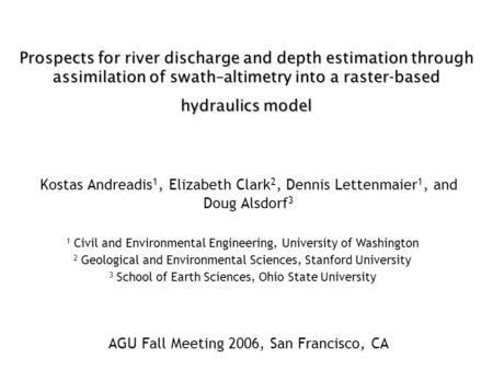 Prospects for river discharge and depth estimation through assimilation of swath–altimetry into a raster-based hydraulics model Kostas Andreadis 1, Elizabeth.