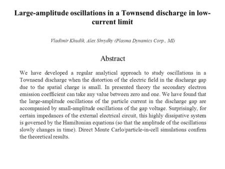Large-amplitude oscillations in a Townsend discharge in low- current limit Vladimir Khudik, Alex Shvydky (Plasma Dynamics Corp., MI) Abstract We have developed.