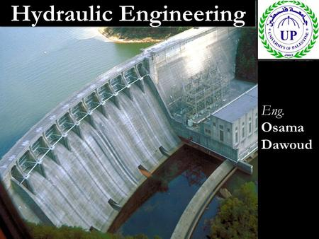 Hydraulic Engineering Eng. Osama Dawoud. Lecture 14 Open Channel Flow.