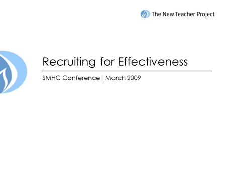 Recruiting for Effectiveness SMHC Conference| March 2009.