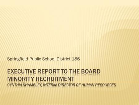 Springfield Public School District 186.  The provision of the Desegregation Order provided for the appointment of a District-wide Affirmative Action.