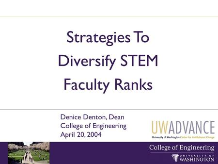 Strategies To Diversify STEM Faculty Ranks Denice Denton, Dean College of Engineering April 20, 2004.