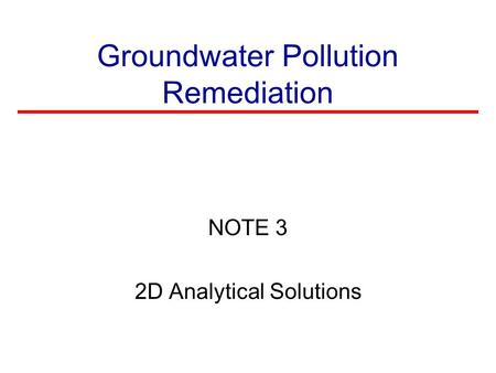 Groundwater Pollution Remediation NOTE 3 2D Analytical Solutions.