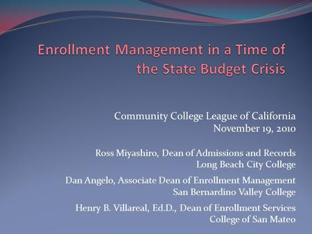 Community College League of California November 19, 2010 Ross Miyashiro, Dean of Admissions and Records Long Beach City College Dan Angelo, Associate Dean.
