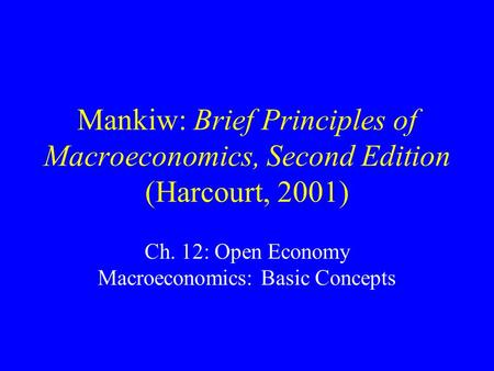 Mankiw: Brief Principles of Macroeconomics, Second Edition (Harcourt, 2001) Ch. 12: Open Economy Macroeconomics: Basic Concepts.